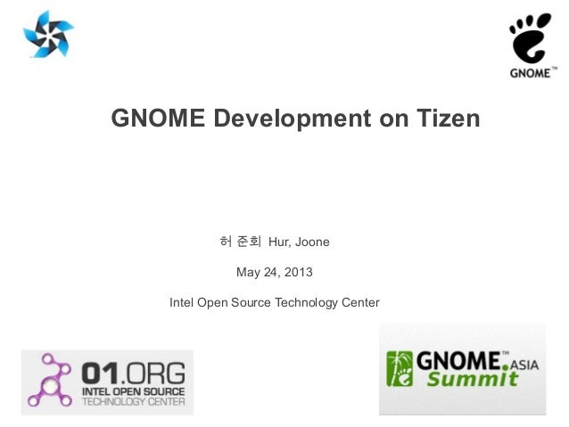 GNOME Development on Tizen허 준회 Hur, JooneMay 24, 2013Intel Open Source Technology Center