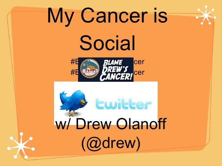 My Cancer is Social #BlameDrewsCancer #BlameDrewsCancer w/ Drew Olanoff (@drew)