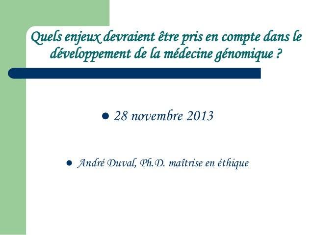 Quels enjeux devraient être pris en compte dans le développement de la médecine génomique ?   28 novembre 2013    André ...