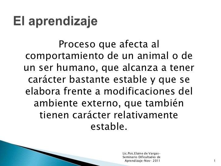 Proceso que afecta alcomportamiento de un animal o deun ser humano, que alcanza a tener carácter bastante estable y que se...