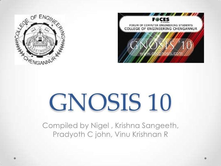 GNOSIS 10<br />Compiled by Nigel , Krishna Sangeeth, Pradyoth C john, Vinu Krishnan R<br />