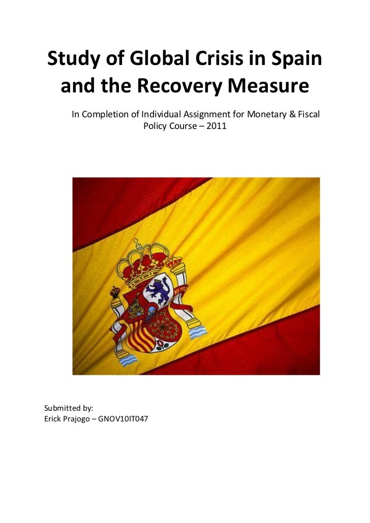 Study of Global Crisis in Spain and the Recovery Measure       In Completion of Individual Assignment for Monetary & Fisca...