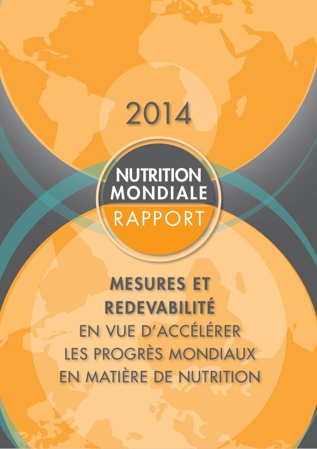 2014 NUTRITION MONDIALE RAPPORT MESURES ET REDEVABILITÉ EN VUE D'ACCÉLÉRER LES PROGRÈS MONDIAUX EN MATIÈRE DE NUTRITION