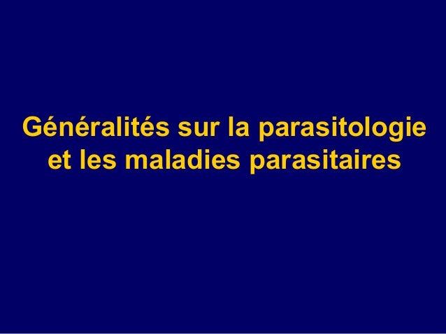 Généralités sur la parasitologie et les maladies parasitaires
