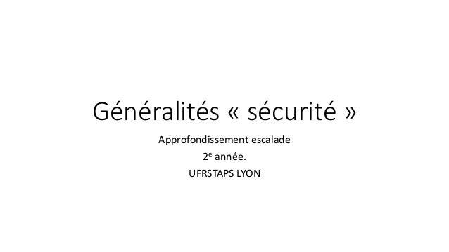 Généralités « sécurité » Approfondissement escalade 2e année. UFRSTAPS LYON