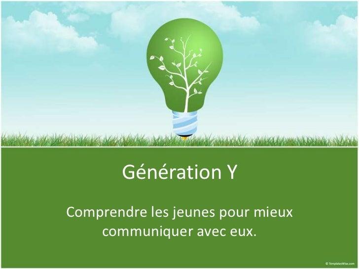 Génération YComprendre les jeunes pour mieux    communiquer avec eux.