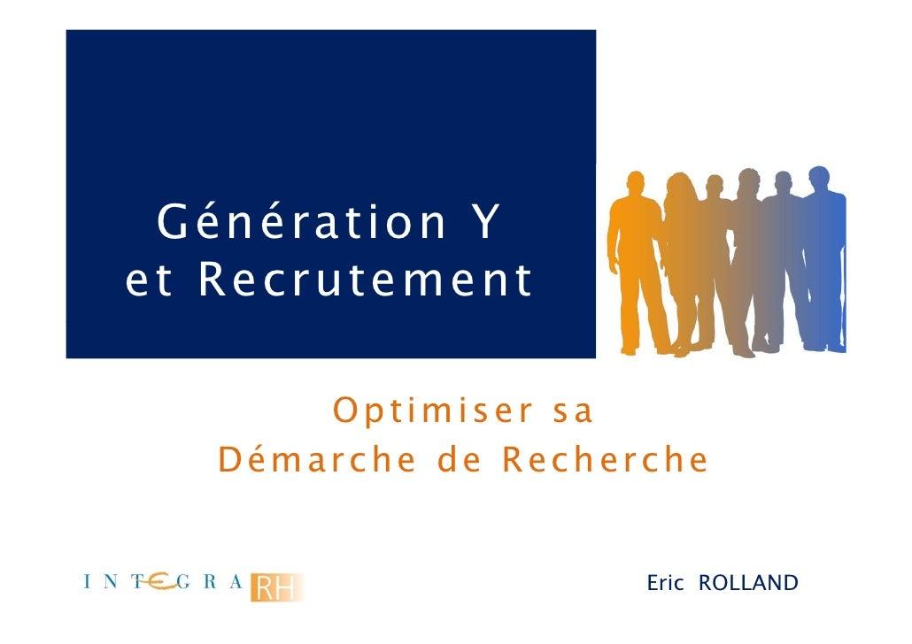 Génération Y et Recrutement         Optimiser sa    Démarche de Recherche                        Eric ROLLAND