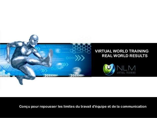 VIRTUAL WORLD TRAINING                                               REAL WORLD RESULTSConçu pour repousser les limites du...