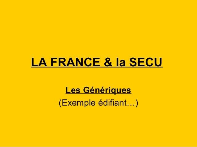 LA FRANCE & la SECU Les Génériques (Exemple édifiant…)