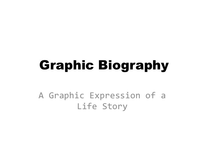 Graphic BiographyA Graphic Expression of a       Life Story