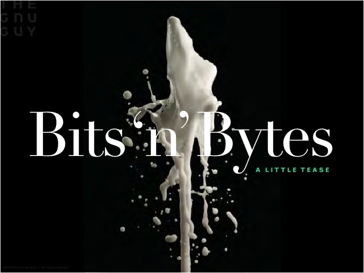 Bits 'n'Bytes                 A LITTLE TEASE©2010 Smells Like Gnu | All rights reserved