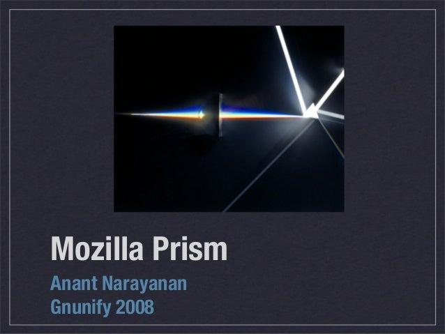 Mozilla Prism Anant Narayanan Gnunify 2008