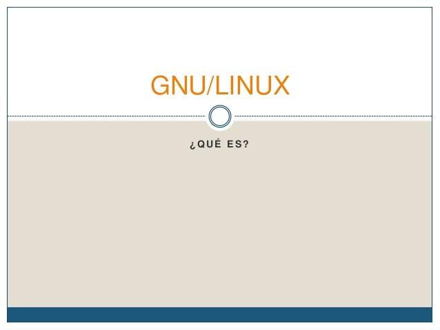 GNU/LINUX ¿QUÉ ES?