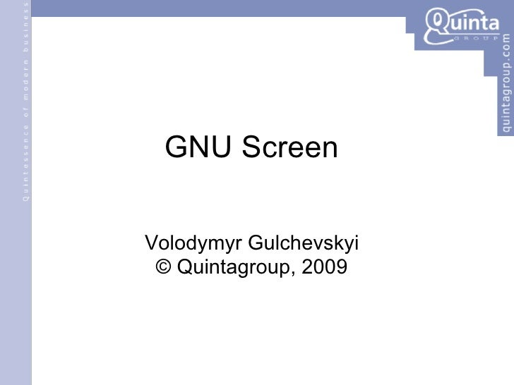 GNU Screen Volodymyr Gulchevskyi © Quintagroup, 2009