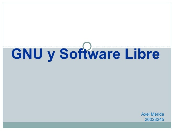 <ul><li>GNU y Software Libre </li></ul>Axel Mérida 20023245
