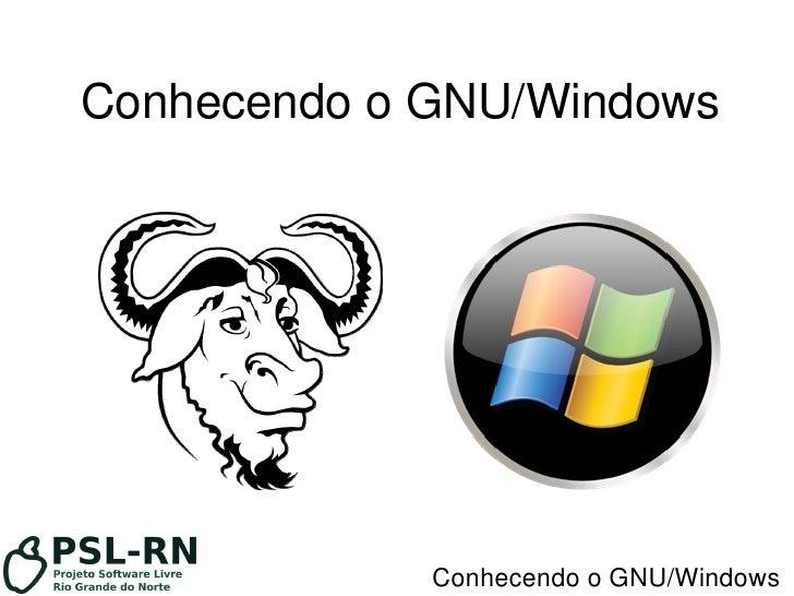 Conhecendo o GNU/Windows