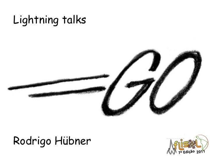 Lightning talksRodrigo Hübner