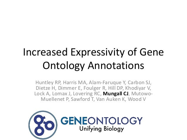 Increased Expressivity of Gene    Ontology Annotations  Huntley RP, Harris MA, Alam-Faruque Y, Carbon SJ,   Dietze H, Dimm...