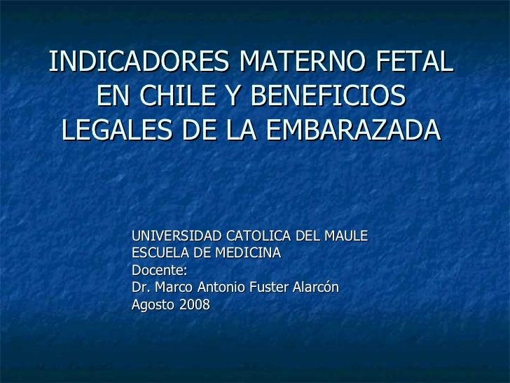 INDICADORES MATERNO FETAL EN CHILE Y BENEFICIOS LEGALES DE LA EMBARAZADA UNIVERSIDAD CATOLICA DEL MAULE ESCUELA DE MEDICIN...