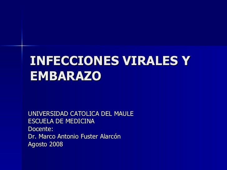 INFECCIONES VIRALES Y EMBARAZO UNIVERSIDAD CATOLICA DEL MAULE ESCUELA DE MEDICINA Docente: Dr. Marco Antonio Fuster Alarcó...