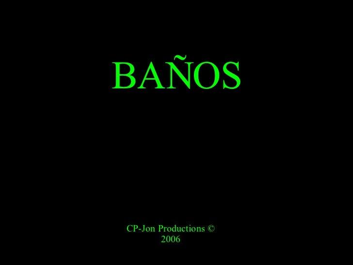 BAÑOS CP-Jon Productions © 2006