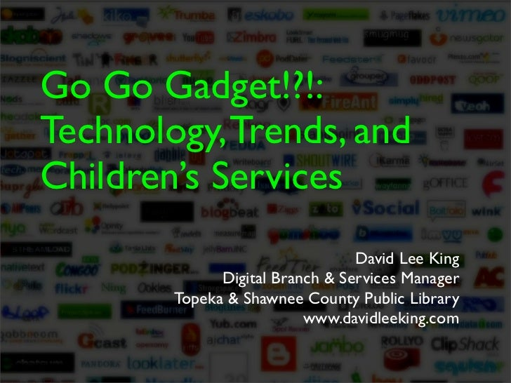 Go Go Gadget!!! Technology, Trends, and Children\'s Services