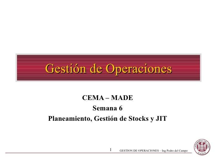 Gestión de Operaciones CEMA – MADE Semana 6 Planeamiento, Gestión de Stocks y JIT