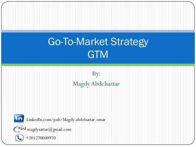 Go-To-Market Strategy                 GTM                              By:                        Magdy AbdelsattarLinkedI...
