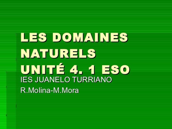 LES DOMAINES NATURELS UNITÉ 4. 1 ESO IES JUANELO TURRIANO R.Molina-M.Mora