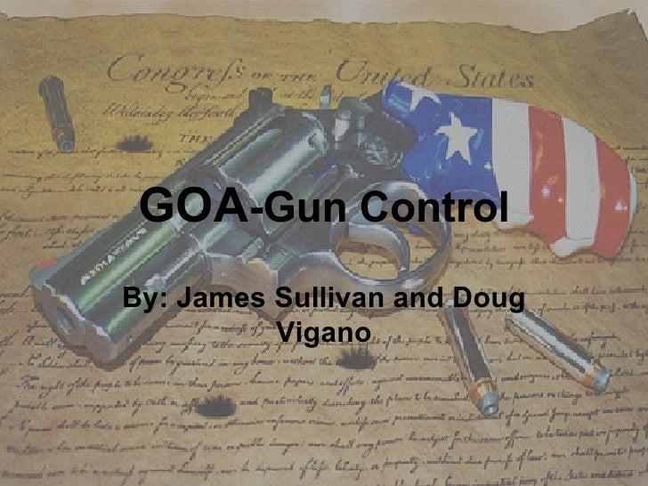 GOA -Gun Control By: James Sullivan and Doug Vigano