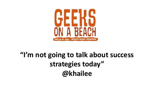 """""""I'm not going to talk about success strategies today"""" @khailee"""