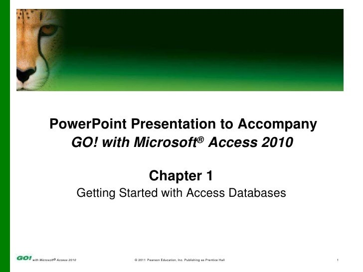 PowerPoint Presentation to Accompany<br />GO! with Microsoft® Access 2010<br />Chapter 1<br />Getting Started with Access ...