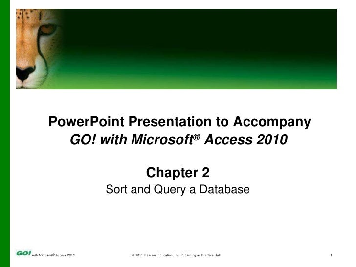PowerPoint Presentation to Accompany<br />GO! with Microsoft® Access 2010<br />Chapter 2<br />Sort and Query a Database<br />
