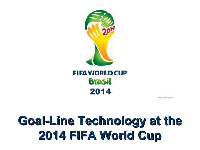 Goal-Line Technology at theGoal-Line Technology at the 2014 FIFA World Cup2014 FIFA World Cup