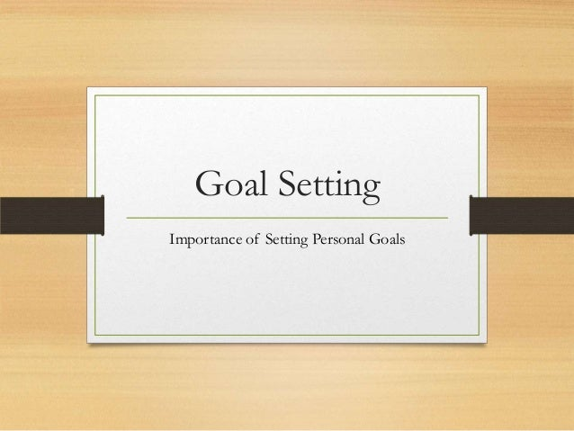 Goal Setting Importance of Setting Personal Goals