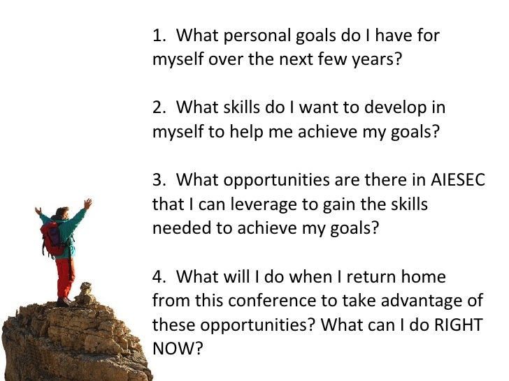 1. What personal goals do I have for myself over the next few years?  2. What skills do I want to develop in myself t...