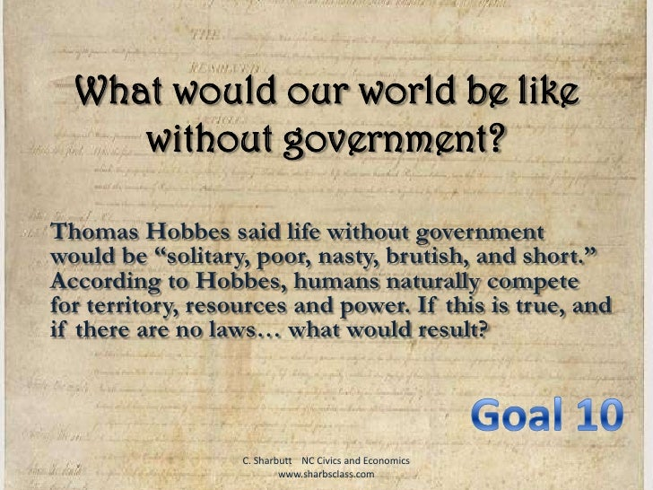 """What would our world be like without government?<br />Thomas Hobbes said life without government would be """"solitary, poor,..."""