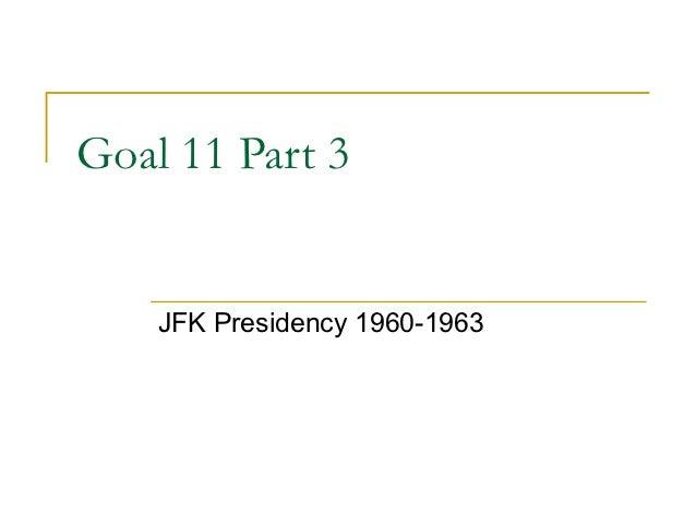 Goal 11 Part 3    JFK Presidency 1960-1963