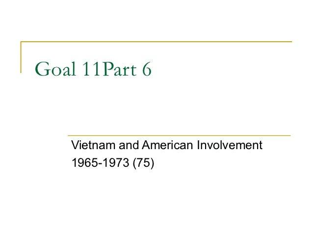 Goal 11Part 6    Vietnam and American Involvement    1965-1973 (75)