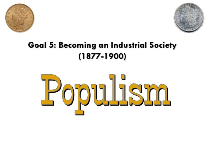 Goal 5: Becoming an Industrial Society (1877-1900)<br />Populism<br />