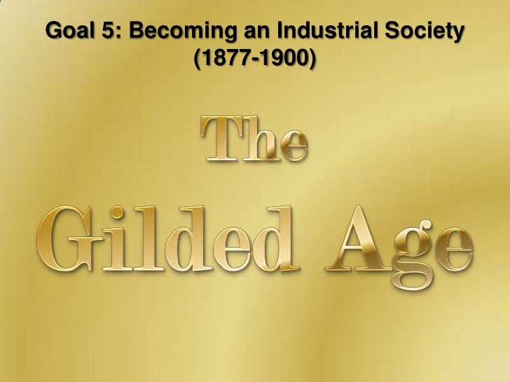 Goal 5 the gilded age