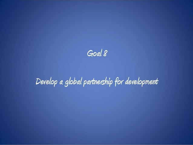 Goal 8 Develop a global partnership for development