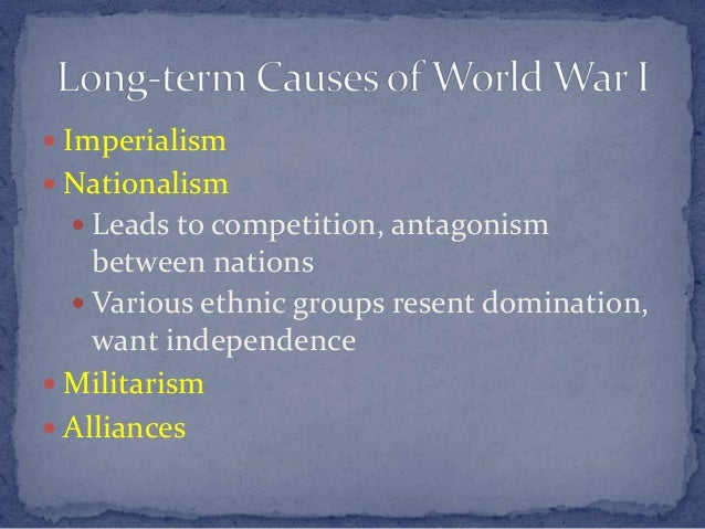  Imperialism  Nationalism  Leads to competition, antagonism between nations  Various ethnic groups resent domination, ...
