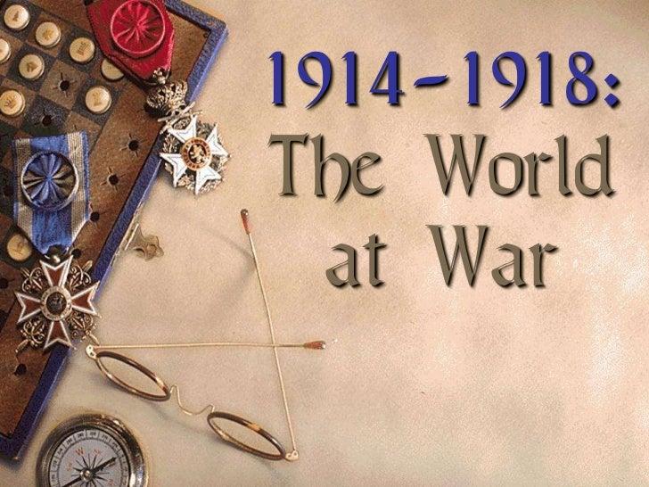 1914-1918:The Worldat War<br />