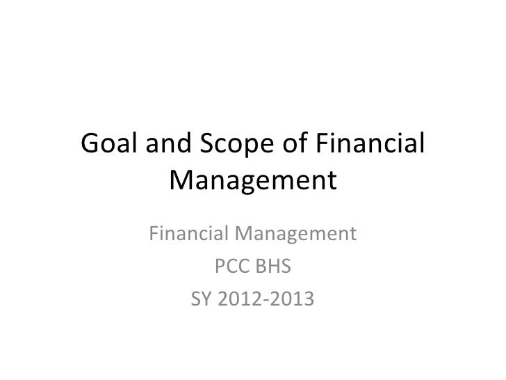 Goal and Scope of Financial       Management     Financial Management            PCC BHS         SY 2012-2013