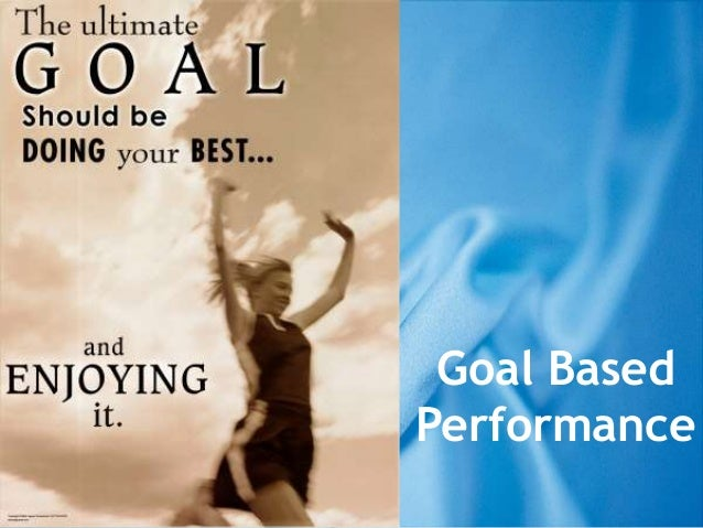 Goal Based Performance