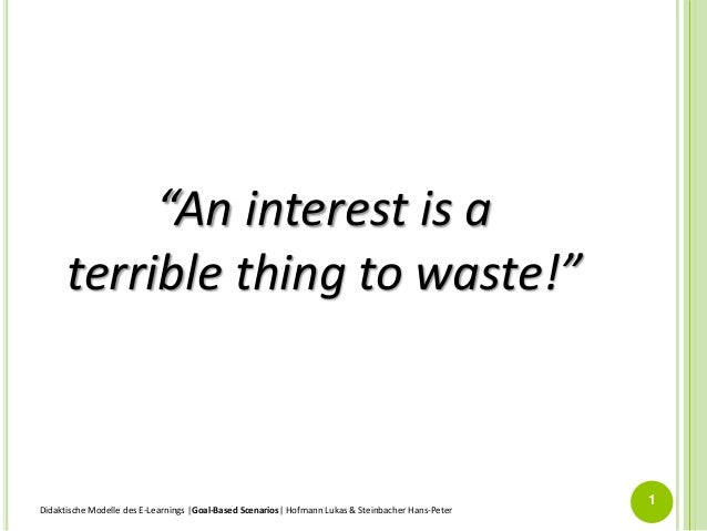 """An interest is a terrible thing to waste!""  Didaktische Modelle des E-Learnings 