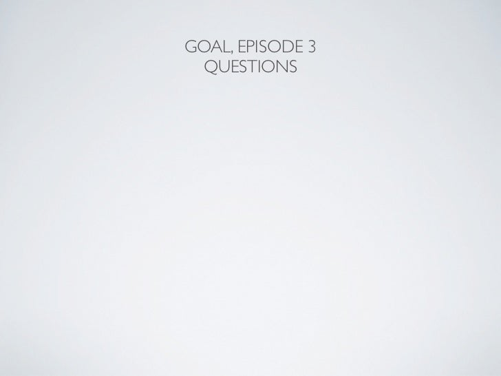 GOAL, EPISODE 3 QUESTIONS