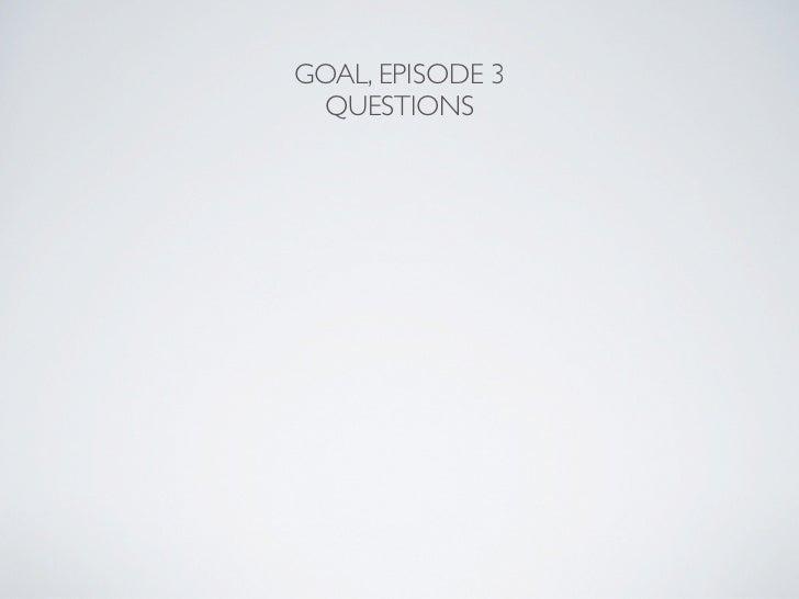 Goal episode 3