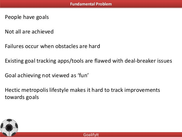Fundamental ProblemPeople have goalsNot all are achievedFailures occur when obstacles are hardExisting goal tracking apps/...